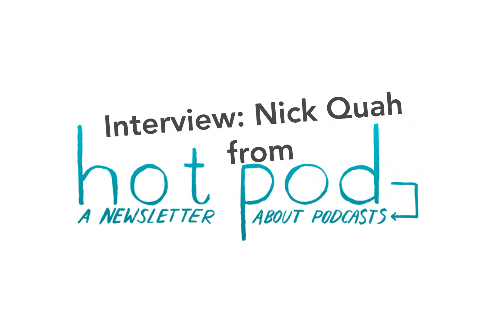 Interview with Nick Quah from Hot Pod newsletter