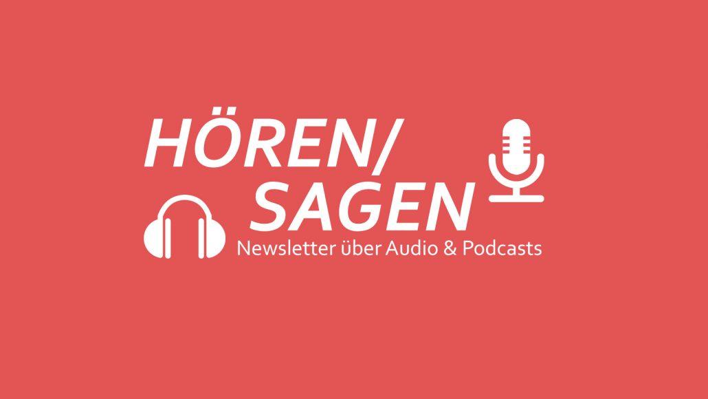 HÖREN/SAGEN ist ein Newsletter über Audio und Podcasts.